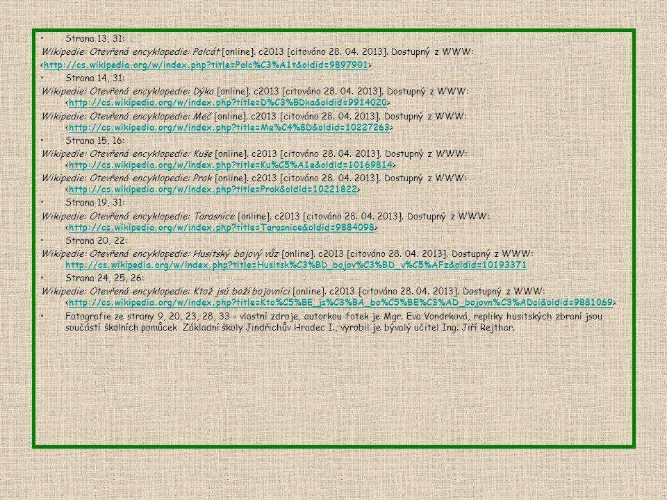 Strana 13, 31: Wikipedie: Otevřená encyklopedie: Palcát [online]. c2013 [citováno 28. 04. 2013]. Dostupný z WWW:
